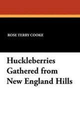 Huckleberries Gathered from New England Hills, by Rose Terry Cooke (Paperback)