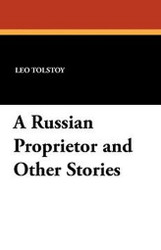 A Russian Proprietor and Other Stories, by Leo Tolstoy (Paperback)