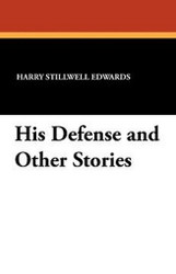 His Defense and Other Stories, by Harry Stillwell Edwards (Paperback)