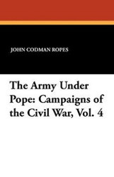 The Army Under Pope: Campaigns of the Civil War, Vol. 4, by John Codman Ropes (Paperback)