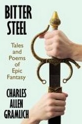 Bitter Steel: Tales and Poems of Epic Fantasy, by Charles A. Gramlich (Paperback)