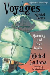 Voyages: Maturity and Later Works: Selected Poems, by Michel Galiana (Paperback)