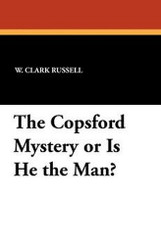 The Copsford Mystery or Is He the Man?, by W. Clark Russell (Paperback)