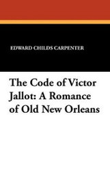 The Code of Victor Jallot: A Romance of Old New Orleans, by Edward Childs Carpenter (Paperback)