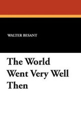 The World Went Very Well Then, by Walter Besant (Paperback)