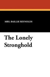 The Lonely Stronghold, by Mrs. Baillie Reynolds (Paperback)