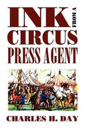 Ink from a Circus Press Agent: An Anthology of Circus History, by Charles H. Day (trade pb)