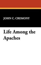 Life Among the Apaches, by John C. Cremony (Paperback)