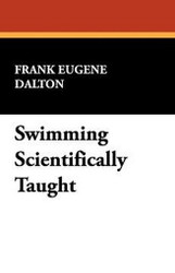Swimming Scientifically Taught, by Frank Eugene Dalton (Paperback)