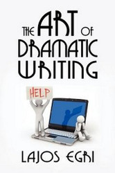 The Art of Dramatic Writing, by Lajos Egri (Paperback) 1434403874