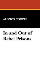 In and Out of Rebel Prisons, by Alonzo Cooper (Hardcover)