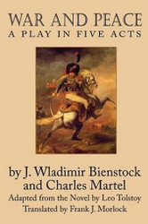 War and Peace: A Play in Five Acts, by J. Wladimir Bienstock and Charles Martel (Paperback)