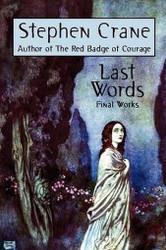 Last Words: Stephen Crane's Final Works, by Stephen Crane (Paperback)