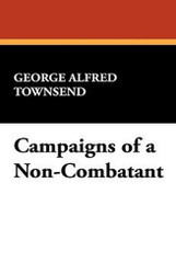 Campaigns of a Non-Combatant, by George Alfred Townsend (Paperback)