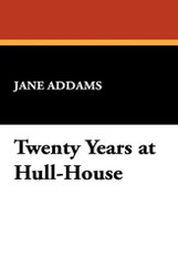 Twenty Years at Hull-House, by Jane Addams (Paperback)