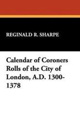 Calendar of Coroners Rolls of the City of London, A.D. 1300-1378, edited by Reginald R. Sharpe (trade pb)