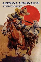 Arizona Argonauts, by H. Bedford-Jones (Paperback)