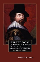 The Two Books of Francis Bacon: Of the Proficience and Advancement of Learning, Divine and Human, by Francis Bacon (Paperback)