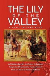 The Lily of the Valley: A Play in Five Acts, by Theodore Barriere and Arthur de Beauplan (Paperback)
