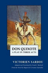 Don Quixote: A Play in Three Acts, by Victorien Sardou (Paperback)