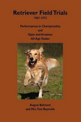 Retriever Field Trials 1967-1972: Performances in Championship and Open and Amateur All-Age Stakes, by August Belmont and Mrs. Toni Reynolds (Paperback)