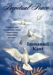 Perpetual Peace: Complete with Introduction, Notes, Supplements, Appendices, and Index, by Immanuel Kant (Paperback)