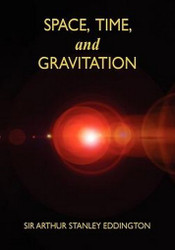 Space, Time, and Gravitation: An Outline of the General Relativity Theory, by Sir Arthur Stanley Eddington (Hardcover)