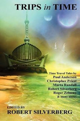 Trips in Time: Time Travel Tales by Roger Zelazny, Poul Anderson, Christopher Priest, and More!, edited by Robert Silverberg (Paperback)
