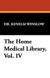 The Home Medical Library, Vol. IV, by Dr. Kenelm Winslow (Paperback)