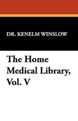 The Home Medical Library, Vol. V, by Dr. Kenelm Winslow (Paperback)