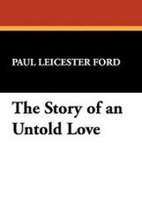 The Story of an Untold Love, by Paul Leicester Ford (Paperback)