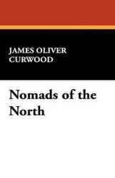 Nomads of the North, by James Oliver Curwood (Hardcover)