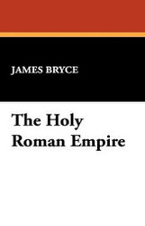 The Holy Roman Empire, by James Bryce (Paperback)
