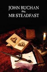 Mr Steadfast, by John Buchan (Case Laminate Hardcover)