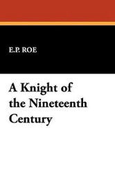 A Knight of the Nineteenth Century, by E. P. Roe (Hardcover)