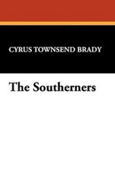 The Southerners, by Cyrus Townsend Brady (Paperback)