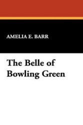 The Belle of Bowling Green, by Amelia E. Barr (Paperback)