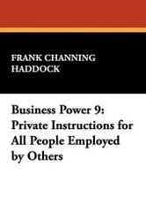 Business Power 9: Private Instructions for All People Employed by Others, by Frank Channing Haddock (Paperback)