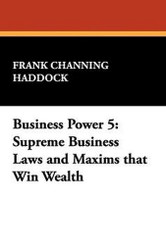 Business Power 5: Supreme Business Laws and Maxims that Win Wealth, by Frank Channing Haddock (Paperback)