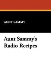 Aunt Sammy's Radio Recipes, by Aunt Sammy (Paperback)