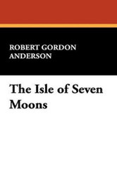 The Isle of Seven Moons, by Robert Gordon Anderson (Hardcover)