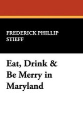 Eat, Drink & Be Merry in Maryland, by Frederick Phillip Stieff (Paperback)