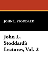 John L. Stoddard's Lectures, Vol. 2, by John L. Stoddard (Hardcover)