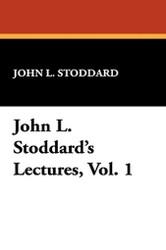 John L. Stoddard's Lectures, Vol. 1, by John L. Stoddard (Paperback)
