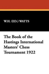 The Book of the Hastings International Masters' Chess Tournament 1922, edited by W. H. Watts (Paperback)