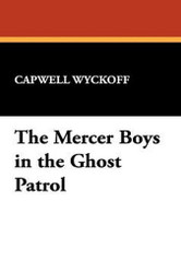 The Mercer Boys in the Ghost Patrol, by Capwell Wyckoff (Hardcover, facsimile edition)