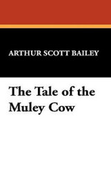 The Tale of the Muley Cow, by Arthur Scott Bailey (Hardcover)