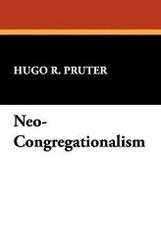 Neo-Congregationalism, by Hugo R. Pruter (Paperback)