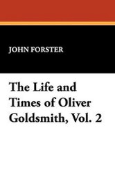 The Life and Times of Oliver Goldsmith, Vol. 2, by John Forster (Hardcover)