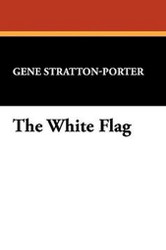 The White Flag, by Gene Stratton-Porter (Hardcover)